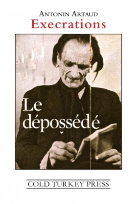Antonin Artaud 'Execrations -- Le depossede' COLD TURKEY PRESS [2013]