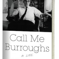 'Call Me Burroughs -- A LIfe' by Barry Miles [TWELVE Books, 2014]
