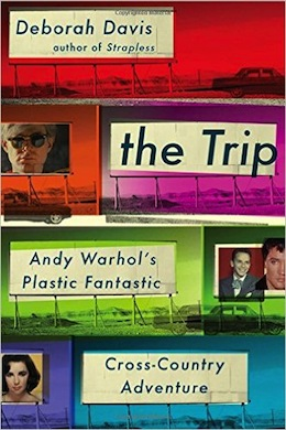 'The Trip: Andy Warhol's Plastic Fantastic Cross-Country Adventure' by Deborah Davis