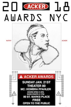 2018 Acker Awards Theater 80 (at 80 St. Marks Place) NYC (Jan. 21 at 6 p.m.)