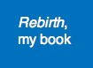 Rebirth, my book