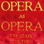 """On Rescuing a """"Dead Art Form"""" — A Landmark Book on Opera in Performance"""